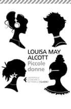 Piccole donne - o Meg, Jo, Beth e Amy ebook by Louisa May Alcott, Stella Sacchini, Nadia Terranova