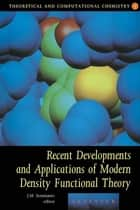Recent Developments and Applications of Modern Density Functional Theory ebook by Jorge M. Seminario
