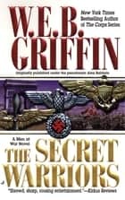 The Secret Warriors - A Men at War Novel ebook by W.E.B. Griffin