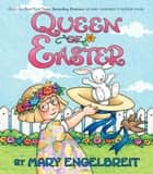Queen of Easter ebook by Mary Engelbreit, Mary Engelbreit