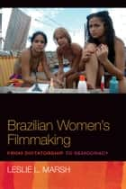 Brazilian Women's Filmmaking ebook by Leslie Marsh