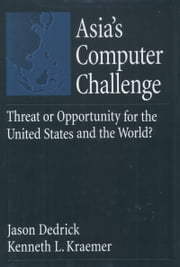 Asias Computer Challenge: Threat or Opportunity for the United States and the World? ebook by Jason Dedrick,Kenneth L. Kraemer