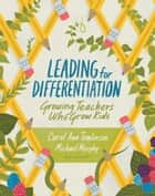 Leading for Differentiation - Growing Teachers Who Grow Kids ebook by Carol Ann Tomlinson, Michael Murphy