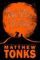 Twisted Roads Volume Two: Another Anthology Of Twisted Tales ebook by Matthew Tonks