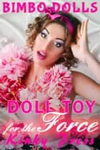 Doll Toy for the Force - Kinky Press Bimbo Dolls, #3 ebook by Kinky Press