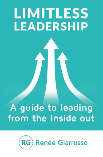 Limitless Leadership - A guide to leading from the inside out ebook by Renée Giarrusso