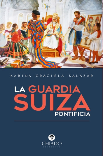 La Guardia Suiza Pontificia ebook by Karina Graciela Salazar