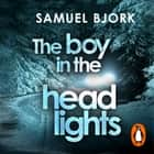 The Boy in the Headlights - From the author of the Richard & Judy bestseller I'm Travelling Alone audiobook by Samuel Bjork
