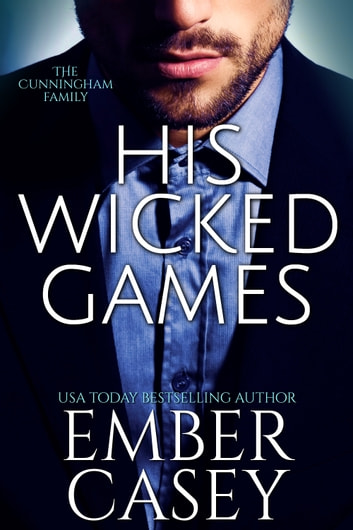 His Wicked Games - The Cunningham Family, Book 1 ebook by Ember Casey