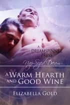 A Warm Hearth and Good Wine ebook by Elizabella Gold