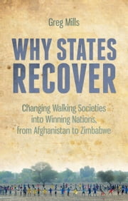 Why States Recover - Changing Walking Societies into Winning Nations, from Afghanistan to Zimbabwe ebook by Greg Mills