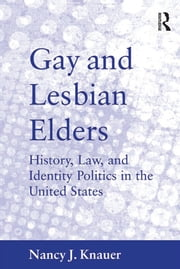 Gay and Lesbian Elders - History, Law, and Identity Politics in the United States ebook by Nancy J. Knauer
