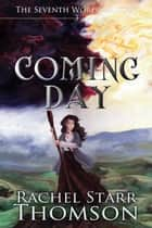 Coming Day - The Seventh World Trilogy, #3 ebook by Rachel Starr Thomson