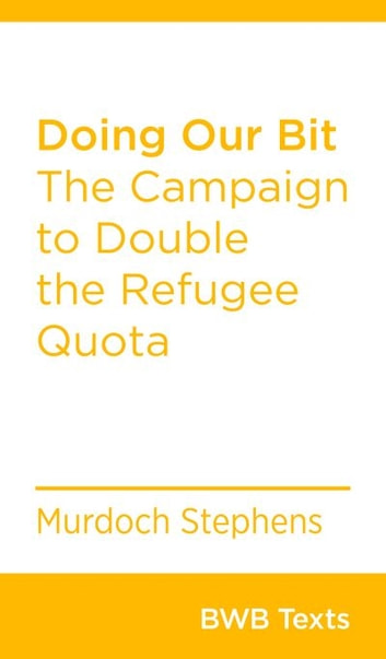Doing Our Bit - The Campaign to Double the Refugee Quota ebook by Murdoch Stephens