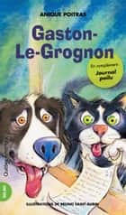 Gaston-Le-Grognon ebook by Anique Poitras, Bruno Saint-Aubin