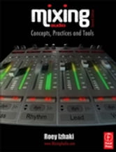 Mixing Audio - Concepts, Practices and Tools ebook by Roey Izhaki