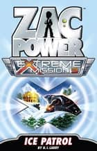 Zac Power Extreme Mission #3: Ice Patrol ebook by H. I. Larry