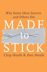 Made to Stick - Why Some Ideas Survive and Others Die ebook by Chip Heath,Dan Heath
