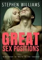 Great Sex Positions: The Best Bedroom Sex Ideas For Sex Drive Enhancement ebook by Stephen Williams