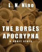 The Borges Apocrypha: a short story ebook by L. N. Nino