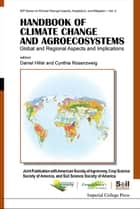 Handbook of Climate Change and Agroecosystems ebook by Daniel Hillel,Cynthia Rosenzweig