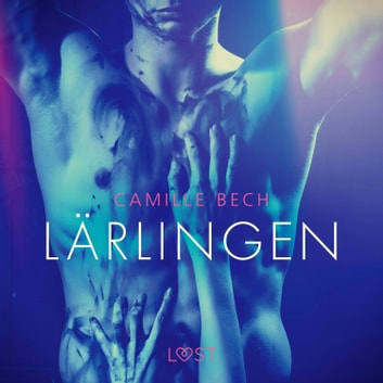 Lärlingen - erotisk novell audiobook by Camille Bech
