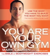 You Are Your Own Gym - The Bible of Bodyweight Exercises ebook by Mark Lauren,Joshua Clark