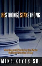 Be Strong! Stay Strong! - Knowing and Practicing the Seven Spiritual Priorities of Life ebook by Mike Keyes Sr.