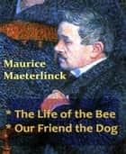 Our Friend The Dog ebook by Maurice Maeterlinck