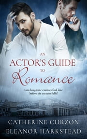 An Actor's Guide to Romance ebook by Catherine Curzon, Eleanor Harkstead