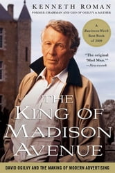 The King of Madison Avenue - David Ogilvy and the Making of Modern Advertising ebook by Kenneth Roman