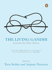 The Living Gandhi - Lessons for Our Times ebook by Tara Sethia