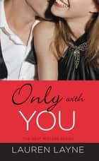 Only with You ebook by Lauren Layne