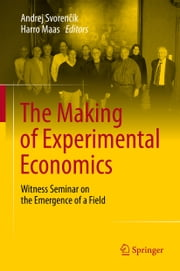 The Making of Experimental Economics - Witness Seminar on the Emergence of a Field ebook by Andrej Svorenčík,Harro Maas