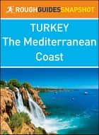 The Mediterranean coast (Rough Guides Snapshot Turkey) ebook by Rough Guides