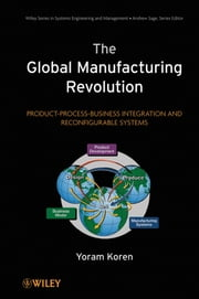 The Global Manufacturing Revolution - Product-Process-Business Integration and Reconfigurable Systems ebook by Yoram Koren
