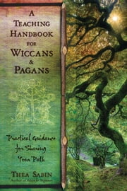 A Teaching Handbook for Wiccans and Pagans - Practical Guidance for Sharing Your Path ebook by Thea Sabin