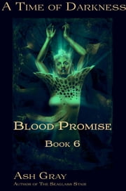 Blood Promise - A Time of Darkness, #6 ebook by Ash Gray