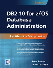 DB2 10 for z/OS Database Administration: Certification Study Guide ebook by Susan Lawson,Daniel Luksetich