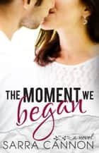 The Moment We Began ebook by Sarra Cannon
