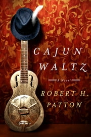 Cajun Waltz - A Novel ebook by Robert H. Patton