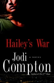 Hailey's War - A Novel ebook by Jodi Compton