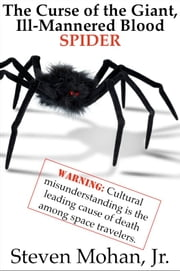 The Curse of the Giant, Ill-Mannered Blood Spider ebook by Steven Mohan, Jr.
