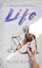 Life - A brush with love ebook by Elise Noble