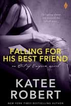 Falling For His Best Friend ebook by Katee Robert