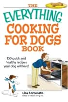 The Everything Cooking for Dogs Book ebook by Lisa Fortunato