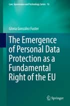 The Emergence of Personal Data Protection as a Fundamental Right of the EU ebook by Gloria González Fuster