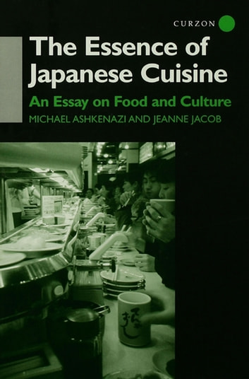 The Essence of Japanese Cuisine - An Essay on Food and Culture eBook by Michael Ashkenazi,Jeanne Jacob,Michael Ashkenazi Michael Ashkenazi