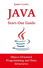 Java Start-Out Guide: Object-Oriented Programming and Data Structures ebook by James Lewis
