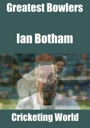 Greatest Bowlers: Ian Botham ebook by Cricketing World